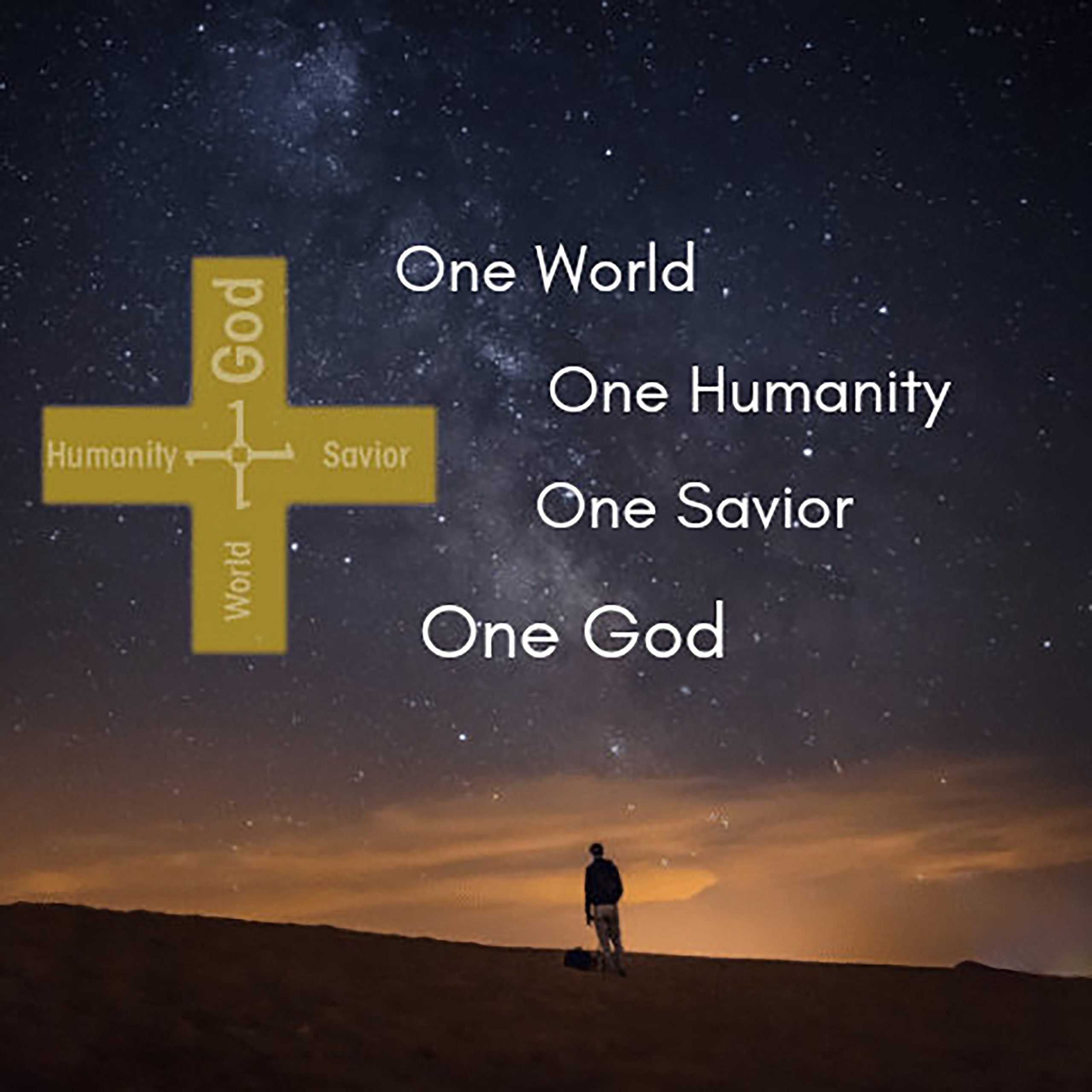 1 World, 1 Humanity, 1 Savior, 1 God